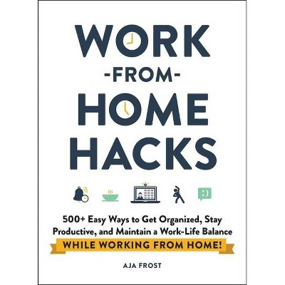 Work-From-Home Hacks - by Aja Frost (Paperback)