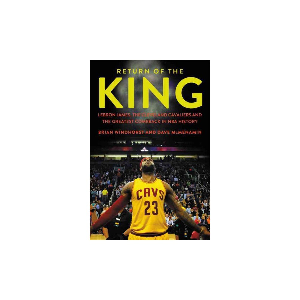 Return of the King : Lebron James, the Cleveland Cavaliers, and the Greatest Comeback in NBA History