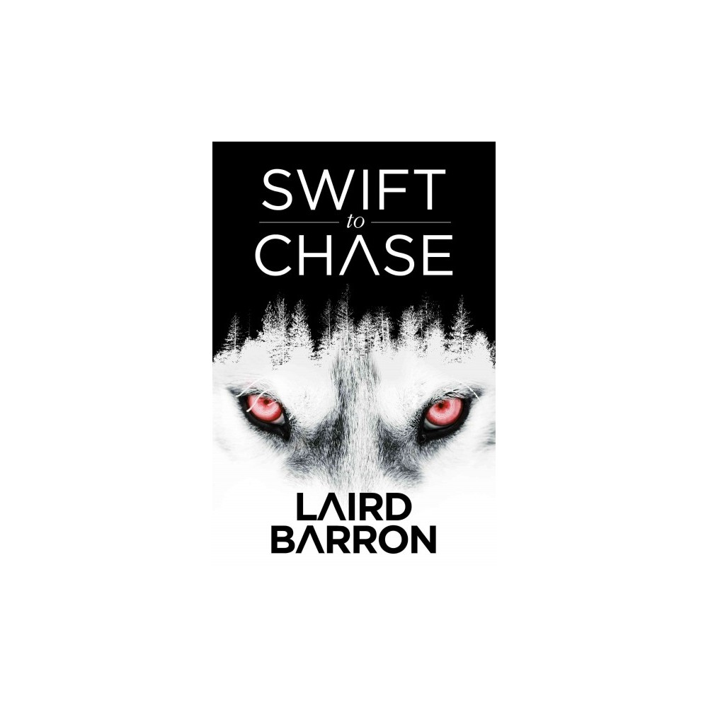Swift to Chase : A Collection of Stories (Paperback) (Laird Barron)