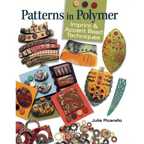Patterns in Polymer - by  Julie Picarello (Paperback) - image 1 of 1