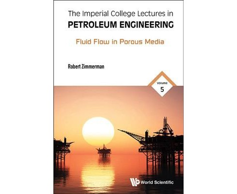 Imperial College Lectures in Petroleum Engineering : Fluid Flow in Porous Media -   Book 5 (Hardcover) - image 1 of 1