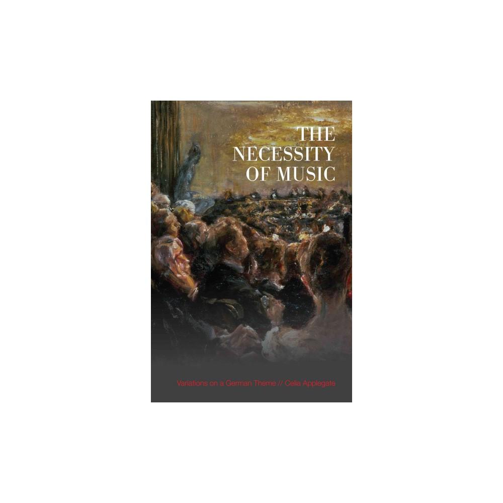 Necessity of Music : Variations on a German Theme (Paperback) (Celia Applegate)