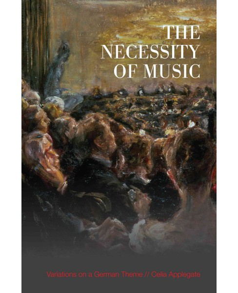 Necessity of Music : Variations on a German Theme (Paperback) (Celia Applegate) - image 1 of 1