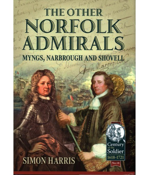 Other Norfolk Admirals : Myngs, Narbrough and Shovell (Hardcover) (Simon Harris) - image 1 of 1