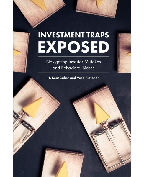 Investment Traps Exposed : Navigating Investor Mistakes and Behavioral Biases (Hardcover) (H. Kent Baker - image 1 of 1