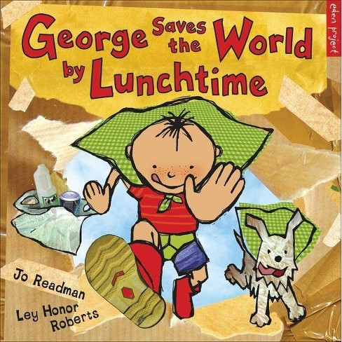 George Saves the World by Lunchtime - (Eden Project Books) by  Jo Readman (Paperback) - image 1 of 1