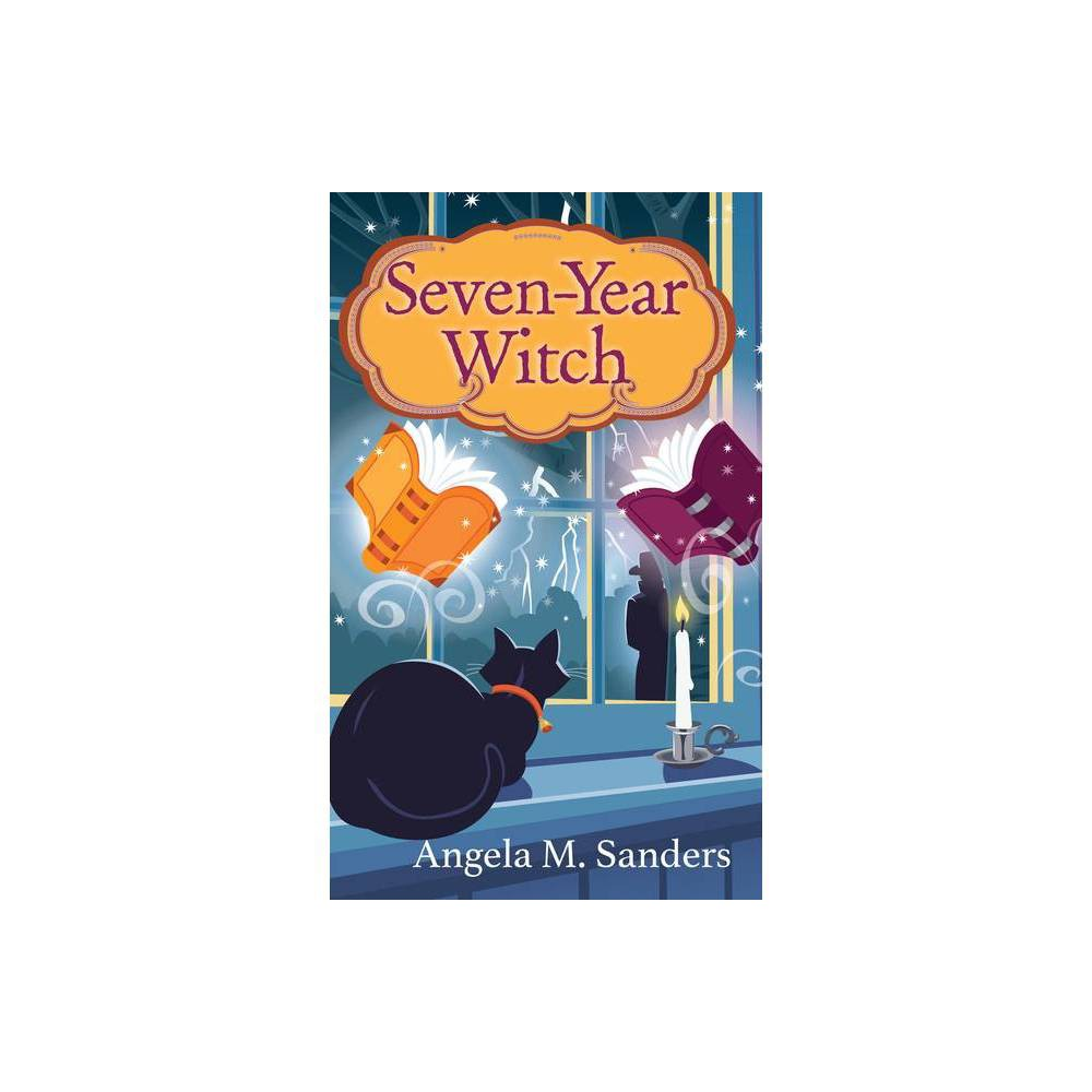 Seven Year Witch By Angela M Sanders Paperback