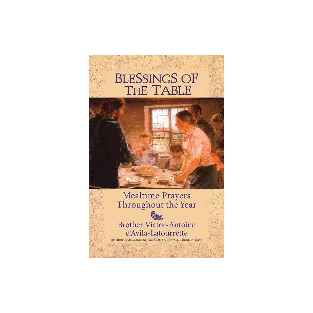 Blessings Of The Table By Victor Antoine D Avila Latourrette Brother Victor D Avila Latourette Paperback