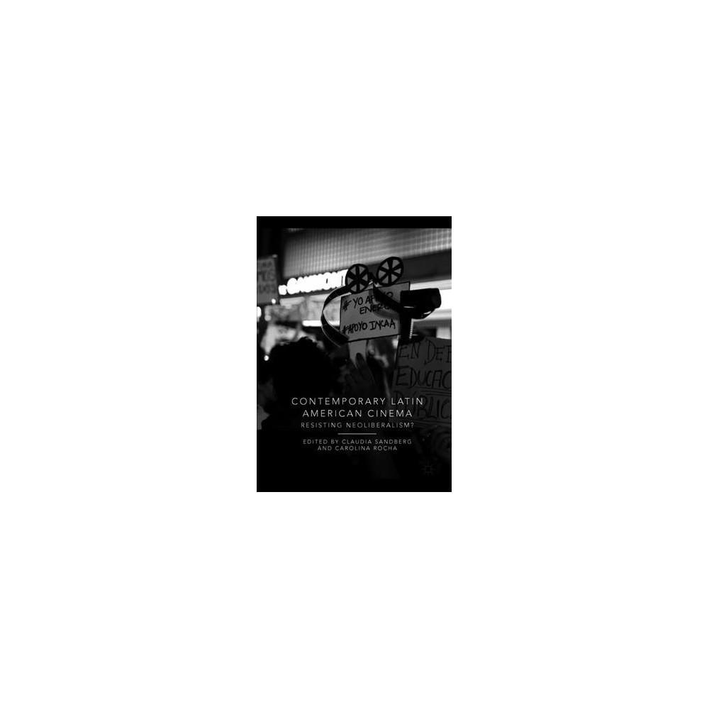 Contemporary Latin American Cinema : Resisting Neoliberalism? - (Hardcover)