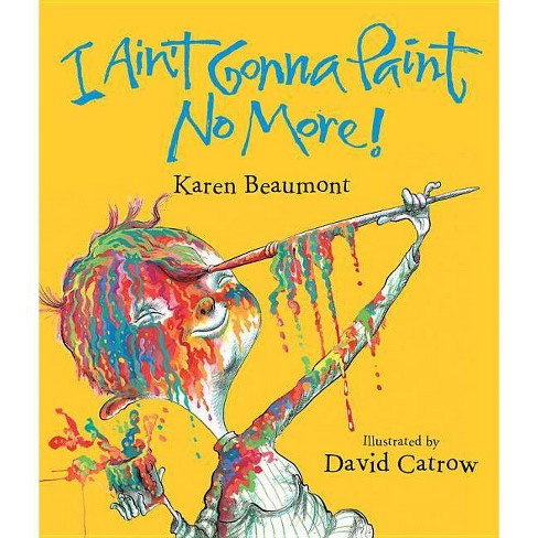 I Ain't Gonna Paint No More! Lap Board Book - by  Karen Beaumont (Board_book) - image 1 of 1