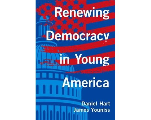 Renewing Democracy in Young America -  by Daniel Hart & James Youniss (Hardcover) - image 1 of 1