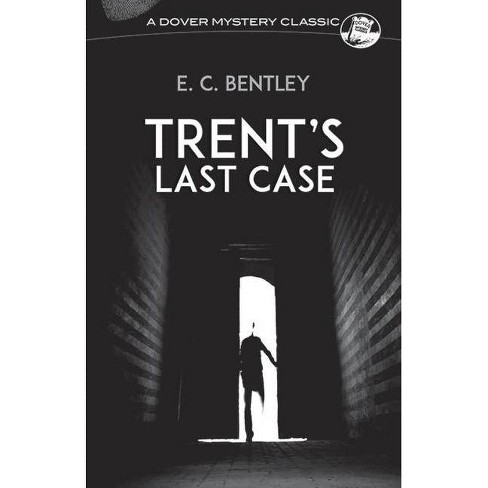 Trent's Last Case - (Dover Mystery Classics) by  E C Bentley (Paperback) - image 1 of 1