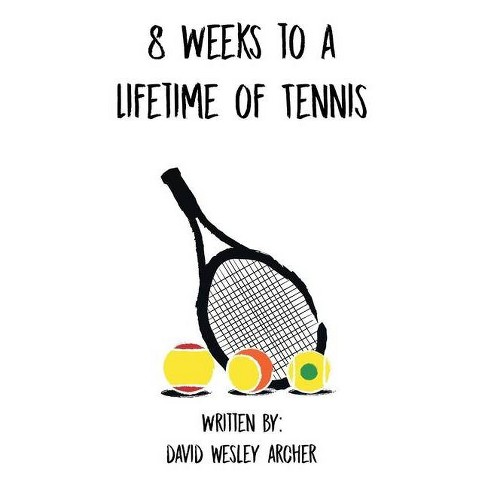 8 Weeks to a Lifetime of Tennis - by  David Wesley Archer (Paperback) - image 1 of 1