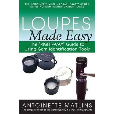 """Loupes Made Easy - (""""Right-Way"""" Series to Using Gem Identification Tools) by  Antoinette Matlins - image 1 of 1"""
