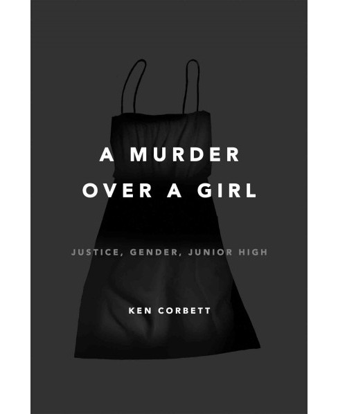 Murder Over a Girl : Justice, Gender, Junior High (Hardcover) (Ken Corbett) - image 1 of 1