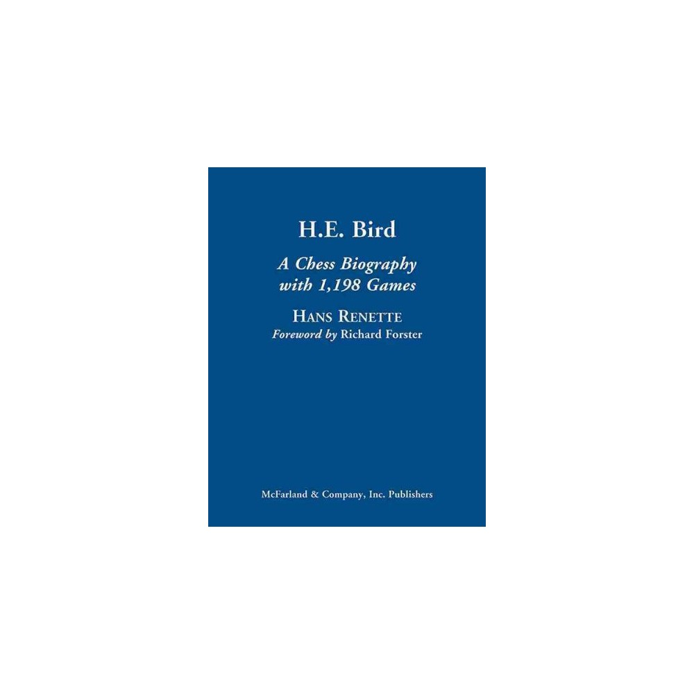 H. E. Bird : A Chess Biography with 1,198 Games (Hardcover) (Hans Renette)