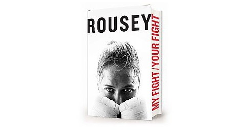 My Fight / Your Fight (Hardcover) (Ronda Rousey) - image 1 of 1