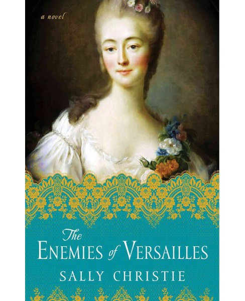 Enemies of Versailles -  (Mistresses of Versailles Trilogy) by Sally Christie (Paperback) - image 1 of 1