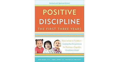 Positive Discipline : The First Three Years (Revised / Updated) (Paperback) (Jane Nelsen & Cheryl Erwin - image 1 of 1