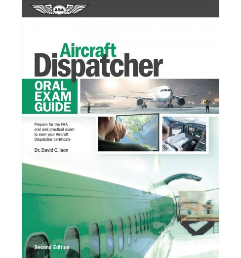 Aircraft Dispatcher Oral Exam Guide : Prepare for the FAA oral and practical exam to earn your aircraft - image 1 of 1