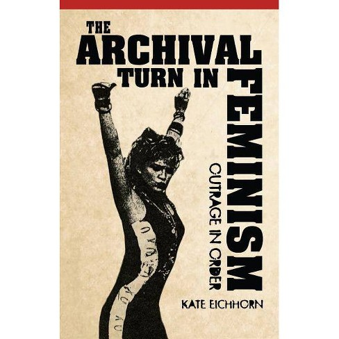 The Archival Turn in Feminism - by  Kate Eichhorn (Paperback) - image 1 of 1