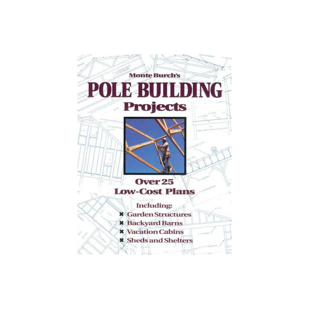 Monte Burch S Pole Building Projects Paperback
