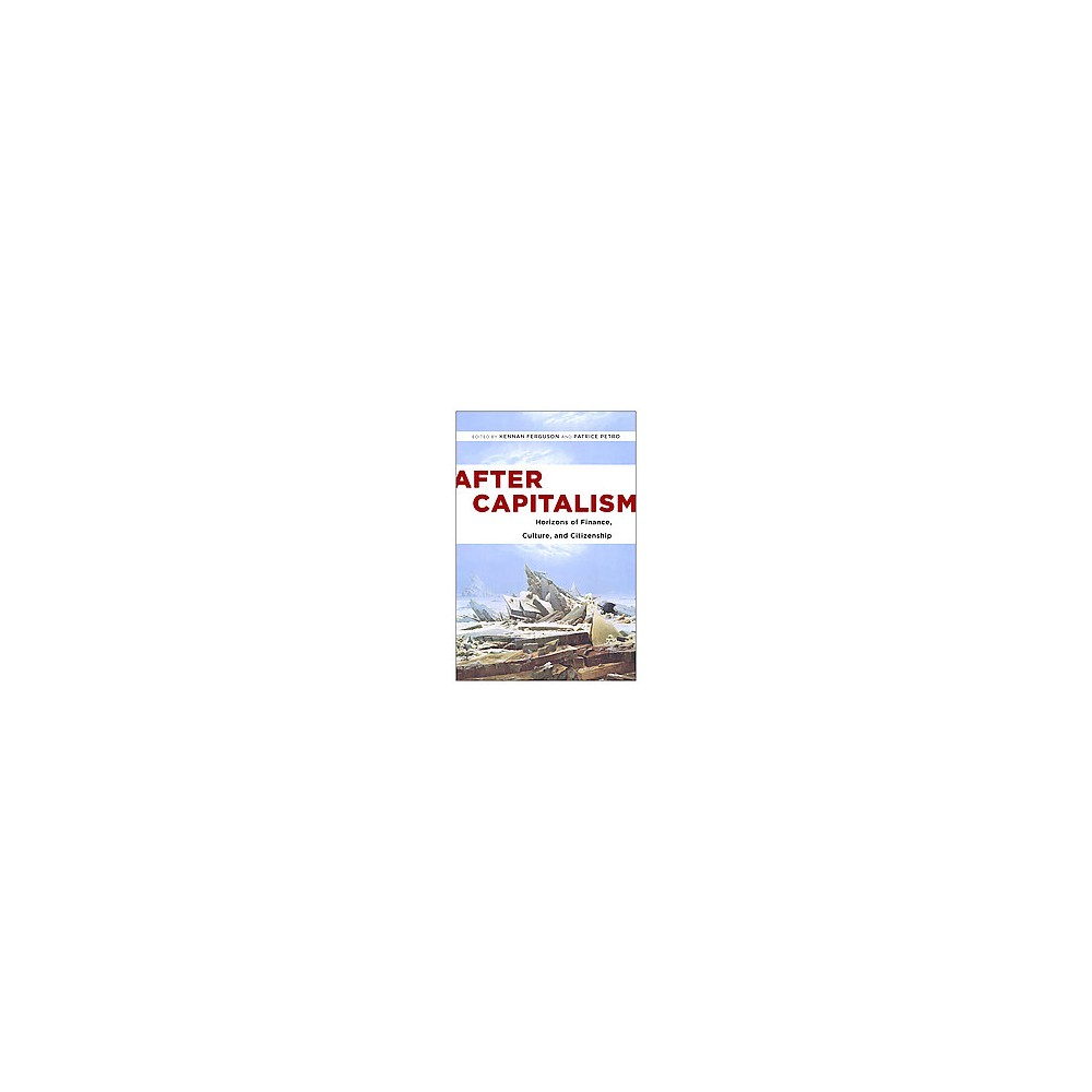 After Capitalism : Horizons of Finance, Culture, and Citizenship (Paperback)
