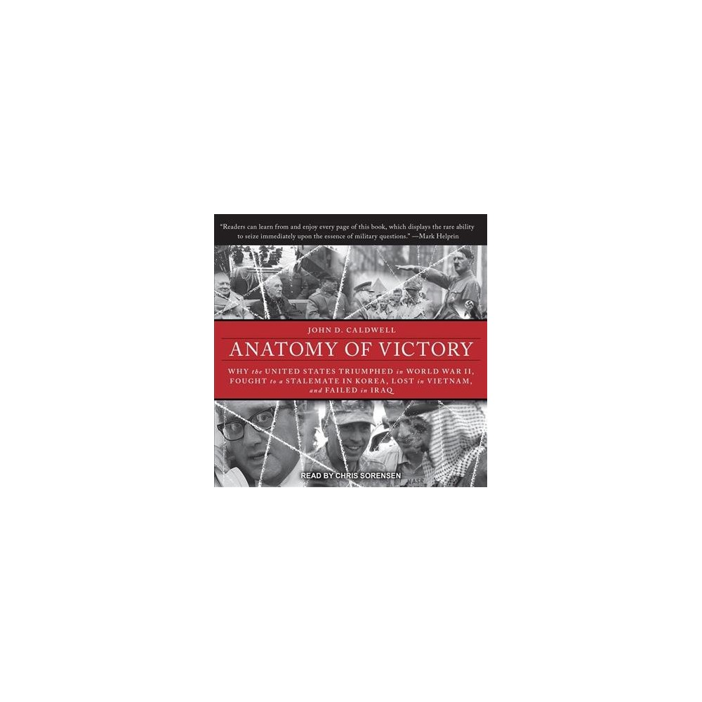 Anatomy of Victory : Why the United States Triumphed in World War II, Fought to a Stalemate in Korea,