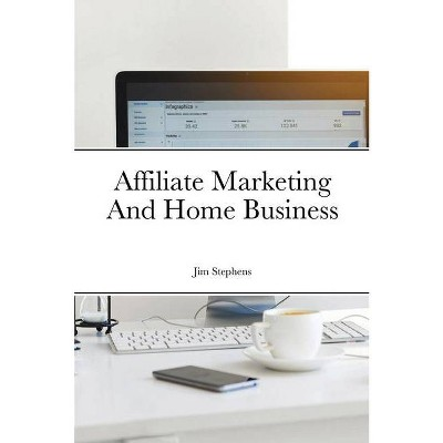 Affiliate Marketing And Home Business - by  Jim Stephens (Paperback)