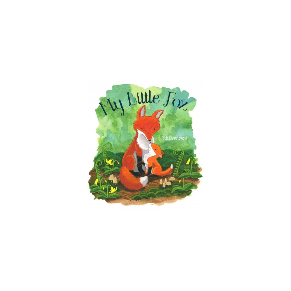 My Little Fox - by Rick Chrustowski (School And Library)