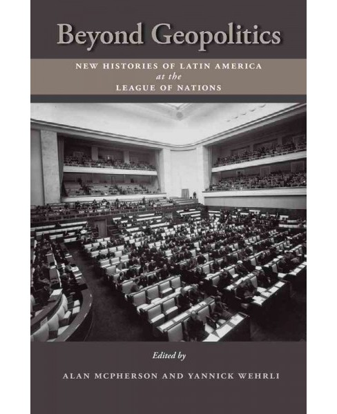 Beyond Geopolitics : New Histories of Latin America at the League of Nations (Hardcover) - image 1 of 1