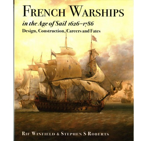 French Warships in the Age of Sail 1626-1786 : Design, Construction, Careers and Fates (Hardcover) (Rif - image 1 of 1