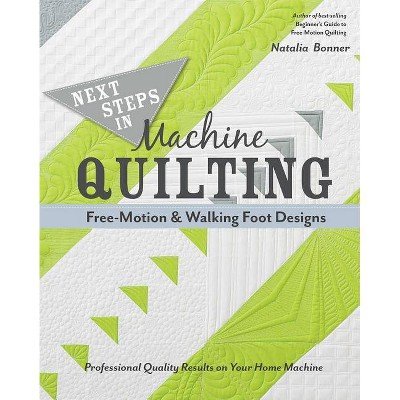 Next Steps in Machine Quilting - Free-Motion & Walking-Foot Designs - by Natalia Bonner (Paperback)