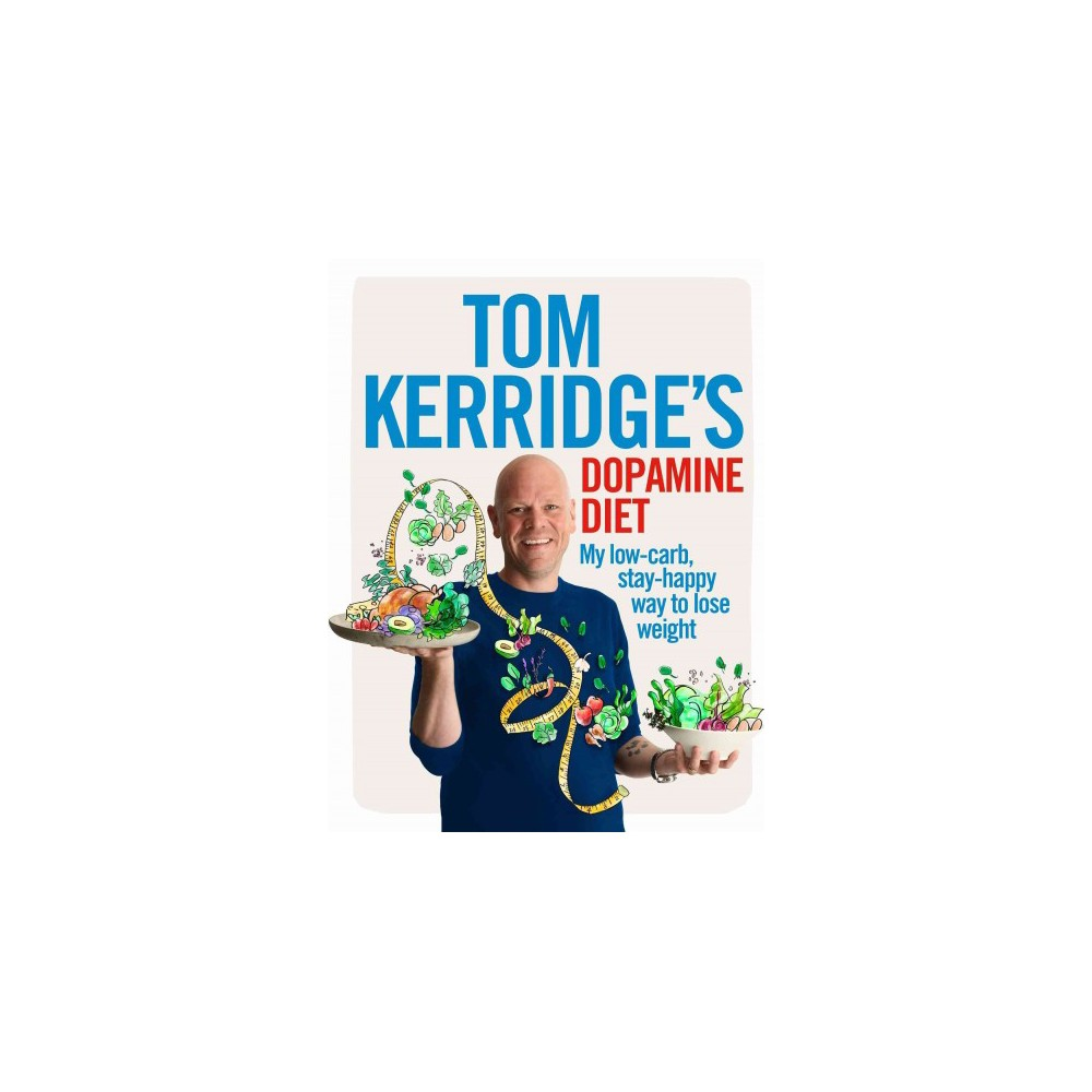 Tom Kerridge's Dopamine Diet : My Low-Carb, Stay-Happy Way to Lose Weight (Hardcover)