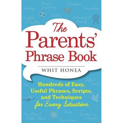 The Parents' Phrase Book - by Whit Honea (Paperback)