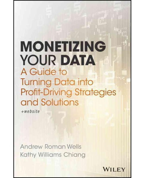 Monetizing Your Data : A Guide to Turning Data into Profit-driving Strategies and Solutions (Hardcover) - image 1 of 1