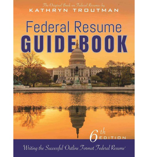 Federal Resume Guidebook : Writing the Successful Outline Format Federal Resume (Paperback) (Kathryn - image 1 of 1