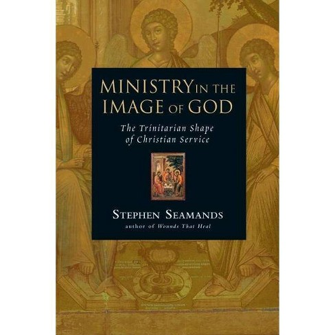 Ministry in the Image of God - by  Stephen Seamands (Paperback) - image 1 of 1