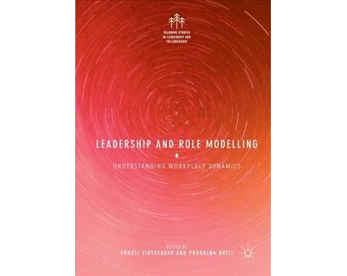 Leadership and Role Modelling : Understanding Workplace Dynamics -  (Hardcover) - image 1 of 1