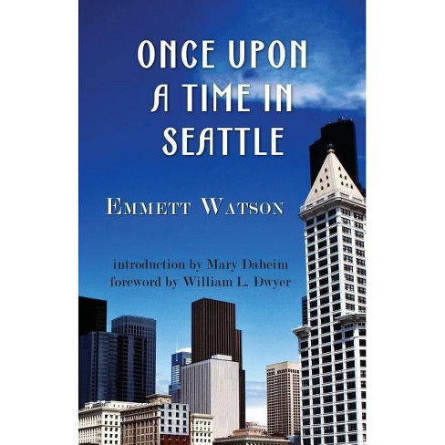 Once Upon a Time in Seattle - by  Emmett Watson (Paperback) - image 1 of 1