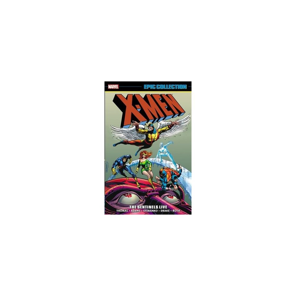 X-men Epic Collection 3 : The Sentinels Live - by Roy Thomas & Arnold Drake (Paperback)