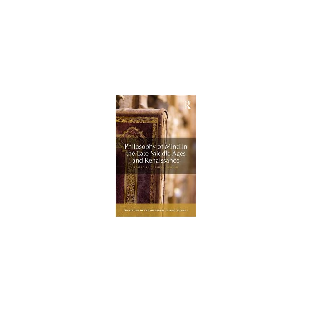 Philosophy of Mind in the Late Middle Ages and Renaissance - (Hardcover)