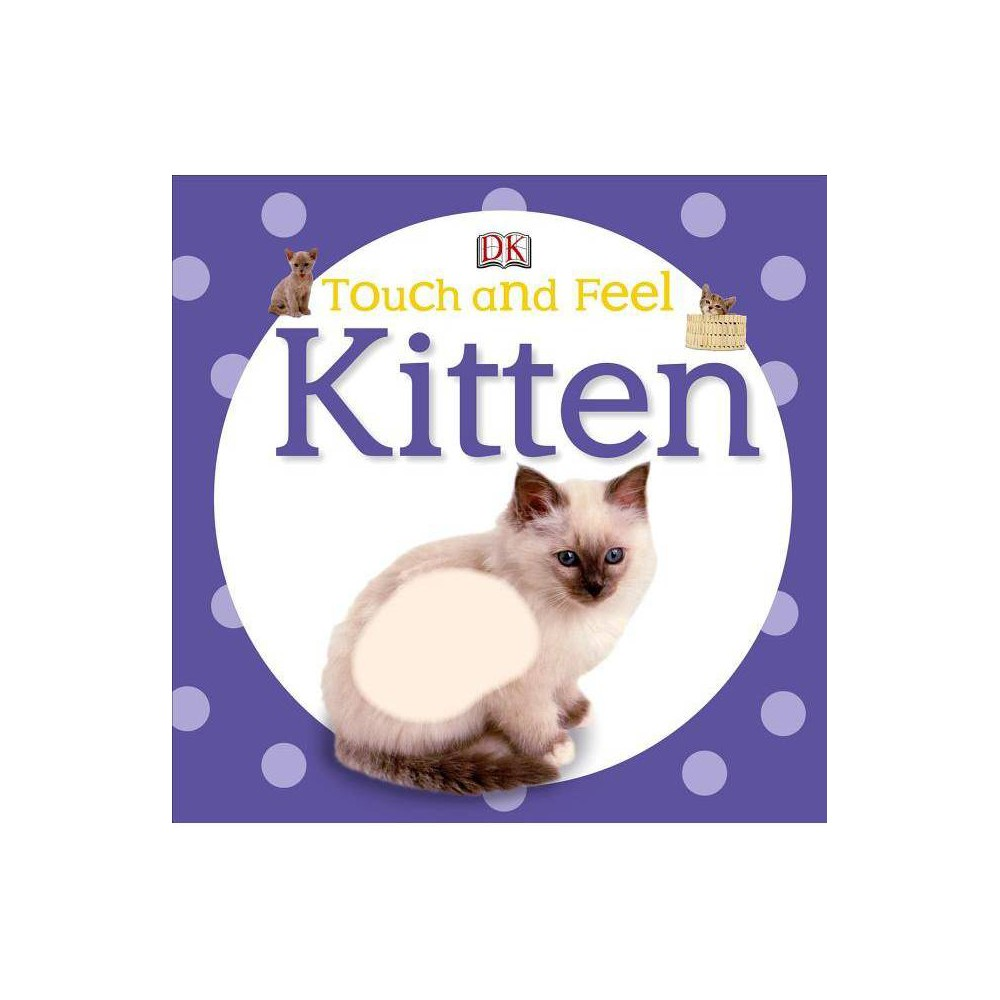 Touch And Feel Kitten Dk Touch And Feel Board Book