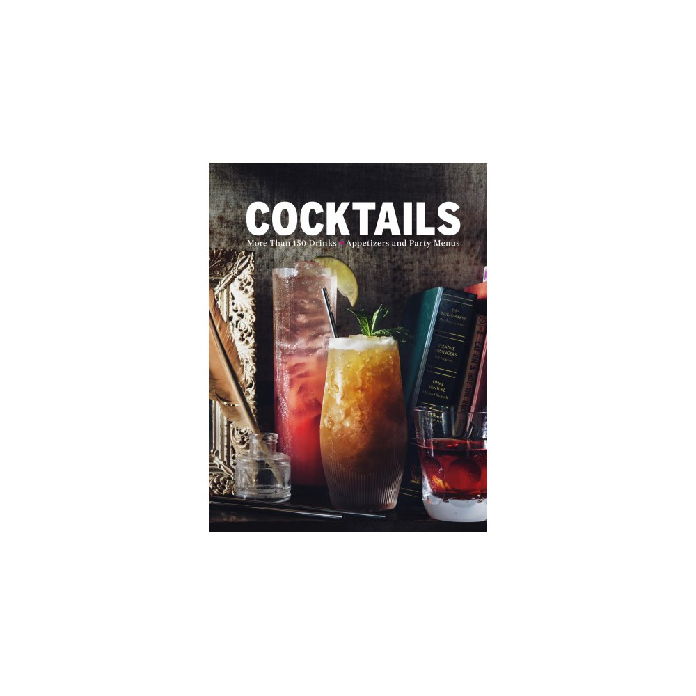 Cocktails : More Than 150 Drinks + Appetizers and Party Menus - (Hardcover)