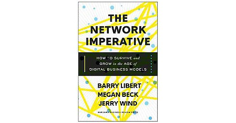 Network Imperative : How to Survive and Grow in the Age of Digital Business Models (Hardcover) (Barry - image 1 of 1