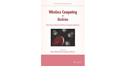 Wireless Computing in Medicine : From Nano to Cloud With Ethical and Legal Implications (Hardcover) - image 1 of 1