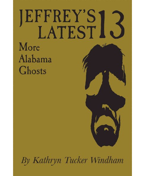 Jeffrey's Latest 13 : More Alabama Ghosts (Hardcover) (Kathryn Tucker Windham) - image 1 of 1