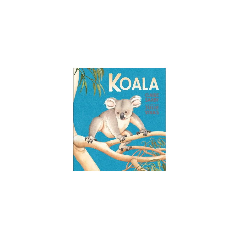 Koala - by Claire Saxby (School And Library)