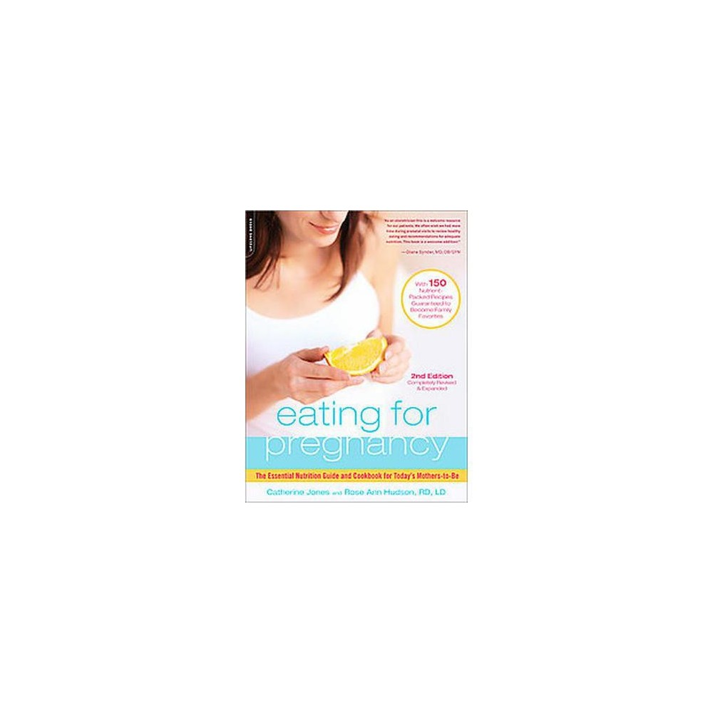 Eating for Pregnancy : The Essential Nutrition Guide and Cookbook for Today's Mothers-to-Be (Revised /