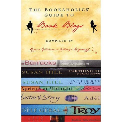 The Bookaholics' Guide to Book Blogs - by  Rebecca Gillieron & Meryl Zegarek & Catheryn Kilgarriff - image 1 of 1